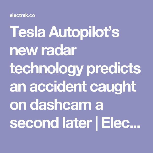 Tesla Autopilot's new radar technology predicts an accident caught on dashcam a second later | Electrek