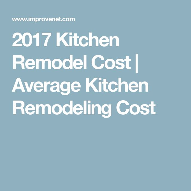 2017 Kitchen Remodel Cost | Average Kitchen Remodeling Cost