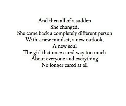 The girl that once cared way too much about everyone and everything no longer cared at all.
