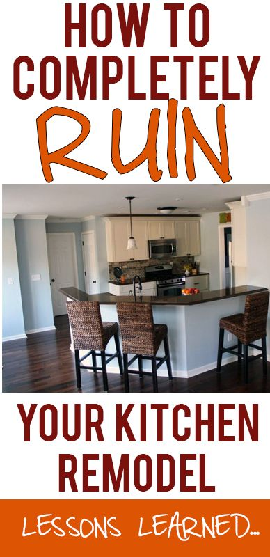 How To Completely Mess Up Your Kitchen Remodel: A Step By Step Tutorial.  Lessons Learned From A Disappointing Kitchen Remodel