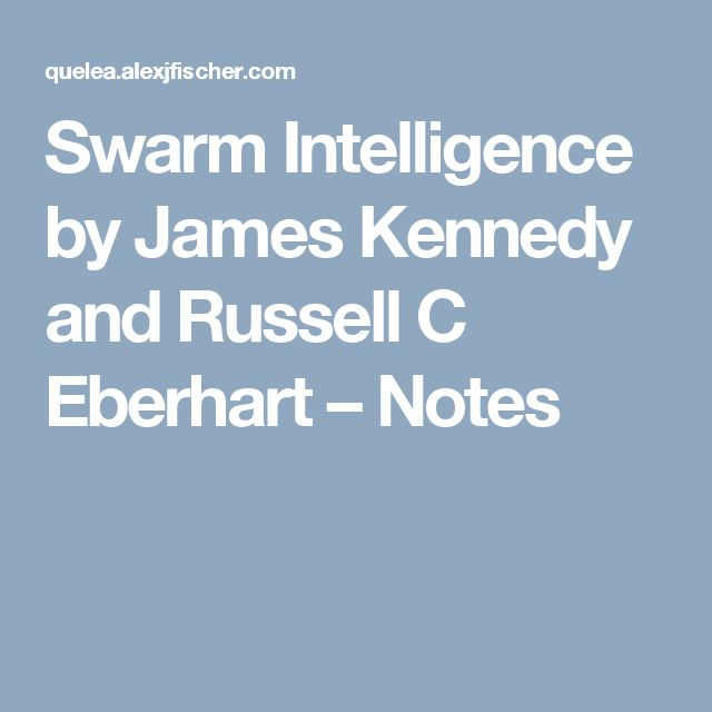 Swarm Intelligence by James Kennedy and Russell C Eberhart – Notes