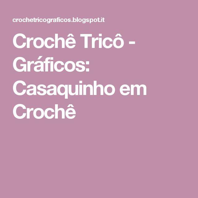 Crochê Tricô - Gráficos: Casaquinho em Crochê