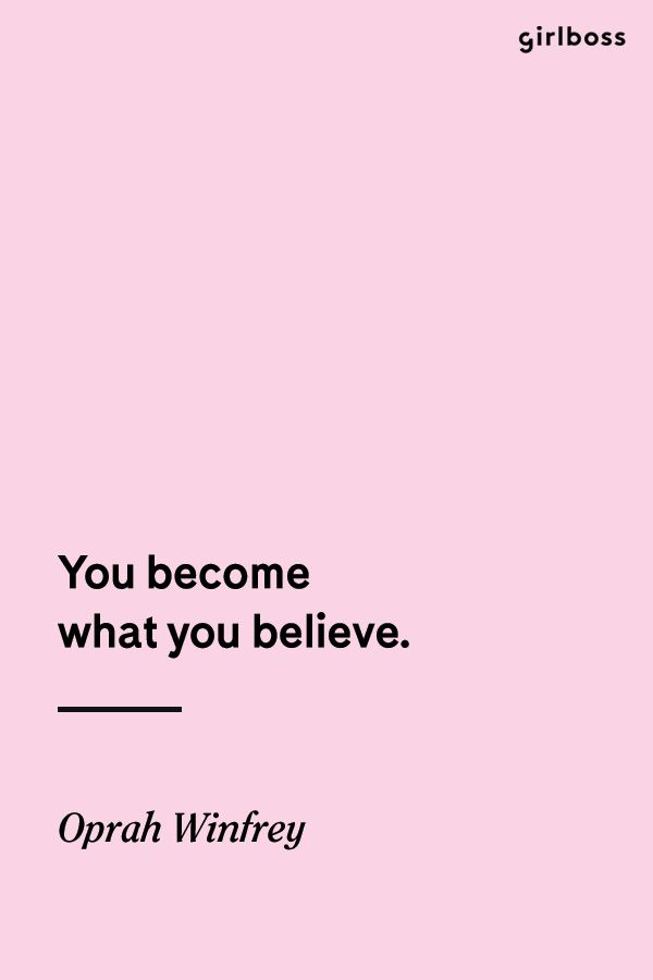 GIRLBOSS QUOTE: You become what you believe. // Inspirational quote by Oprah Winfrey