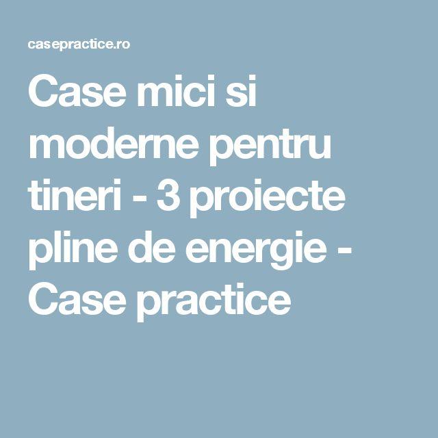 Case mici si moderne pentru tineri - 3 proiecte pline de energie - Case practice