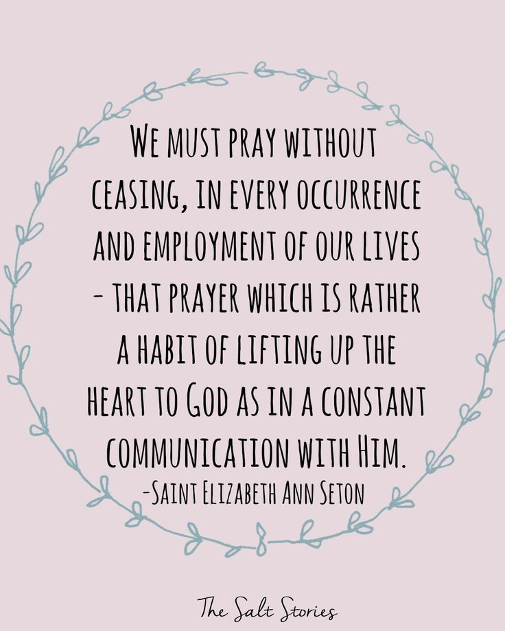 """The Salt Stories: prayer hacks St. Elizabeth Ann Seton quote  """"We must pray without ceasing, in every occurrence and employment of our lives – that prayer which is rather a habit of lifting up the heart to God as in a constant communication with Him.""""–Saint Elizabeth Ann Seton"""