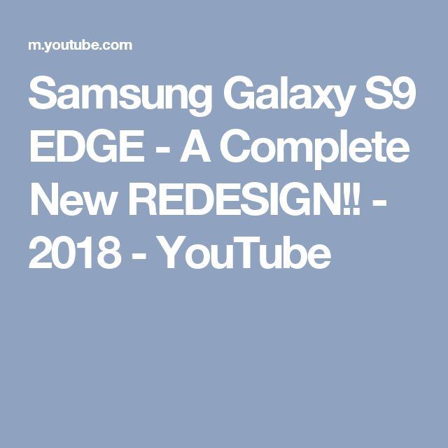 Samsung Galaxy S9 EDGE - A Complete New REDESIGN!! - 2018 - YouTube