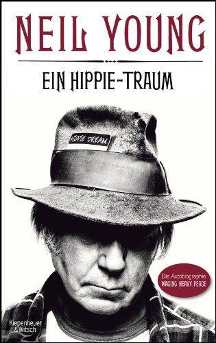Ein Hippie-Traum: Die Autobiographie Waging Heavy Peace: Amazon.de: Neil Young, Stefanie Jacobs, Michael Kellner, Hans-Ulrich Möhring: Bücher