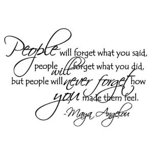 People will never forget how you made them feel.Quotes Love, Favorite Quotes, Senior Quotes
