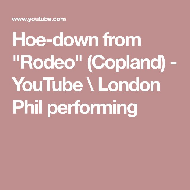 "Hoe-down from ""Rodeo"" (Copland) - YouTube \ London Phil performing"