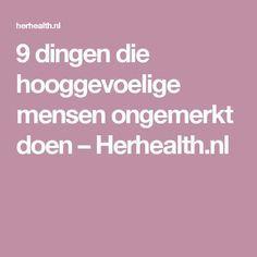 9 dingen die hooggevoelige mensen ongemerkt doen – Herhealth.nl