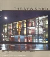 The New Spirit: Modern Architecture in Vancouver, 1938-1963