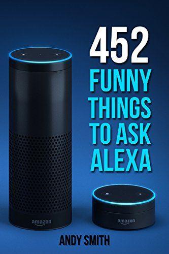 (Alexa: 452 Funny Things To Ask Alexa (Amazon Echo, Amazon Dot, Amazon Alexa, Bonus Included)) Buy-Accessories.net