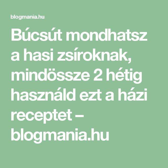 Búcsút mondhatsz a hasi zsíroknak, mindössze 2 hétig használd ezt a házi receptet – blogmania.hu