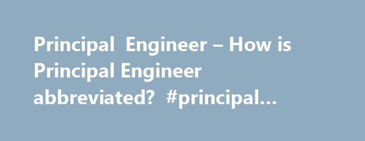 Principal Engineer – How is Principal Engineer abbreviated? #principal #engineer #definition http://malta.remmont.com/principal-engineer-how-is-principal-engineer-abbreviated-principal-engineer-definition/  # NYSE: SFA), announced today it has promoted eight engineers to the position of Principal Engineer. the company's highest technical position. This year's Student Design Contest co-chairs are Bill Bowhill, Senior Principal Engineer. Intel Massachusetts; Byunghoo Jung, Assistant Professor…