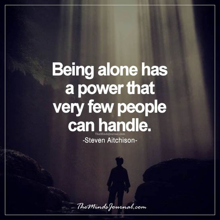 It's a power and gift to be able to handle being alone