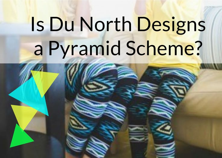 """It's hard to tell if Du North is a pyramid scheme… and that's not a great sign. Du North Designs sells leggings directly and through distributors. Most of their business and their stated business model is """"Multi Level Marketing.""""MLMs share many qualities with Pyramid Schemes …"""