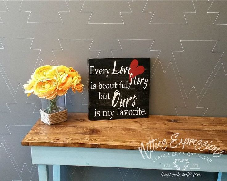 Every love story is beautiful but ours is my favorite 12x12 Wood Sign - Netties Expressions