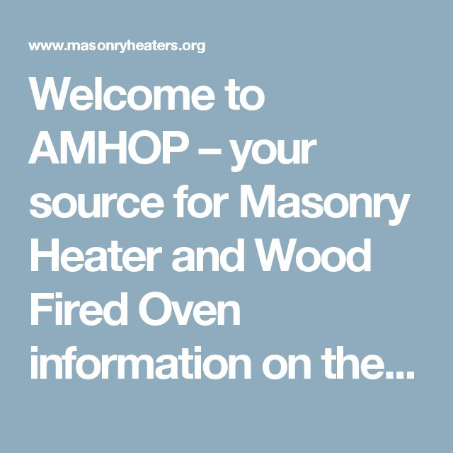 Welcome to AMHOP – your source for Masonry Heater and Wood Fired Oven information on the web | AMHOP - Alliance of Masonry Heater and Oven Professionals