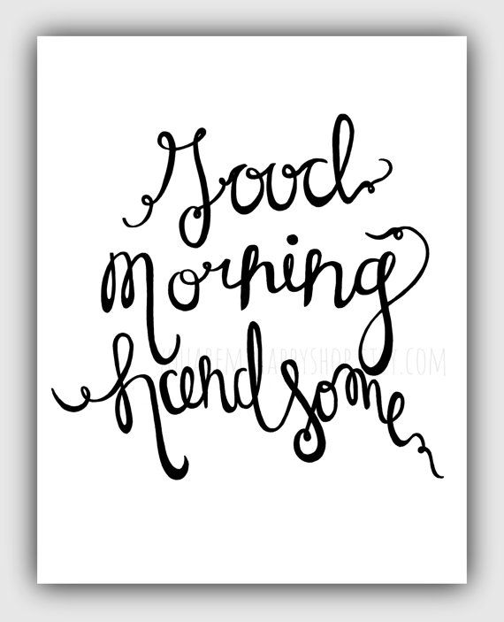11x14 Good Morning Handsome Print by YouAreMyHappyShop on Etsy, $13.00