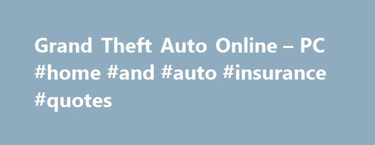 """Grand Theft Auto Online – PC #home #and #auto #insurance #quotes http://auto-car.nef2.com/grand-theft-auto-online-pc-home-and-auto-insurance-quotes/  #auto kopen # Grand Theft Auto Online Wiki margin: 0 10px 5px 0;"""" src=""""http://oystatic.ignimgs.com/src/core/img/default/ratings/esrb_m.gif"""" /> Introduced with the release of Grand Theft Auto 5, Grand Theft Auto Online is a dynamic, persistent open world for 16 players. Taking the fundamental concepts of open-world freedom, ambient activity and…"""