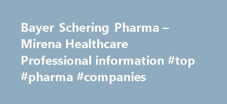 Bayer Schering Pharma – Mirena Healthcare Professional information #top #pharma #companies http://pharma.nef2.com/2017/05/12/bayer-schering-pharma-mirena-healthcare-professional-information-top-pharma-companies/  #bayer schering pharma # Bayer HealthCare Pharmaceuticals A History of Innovation in Birth Control Few advances have given women greater power over their lives than the Pill. When many people hear the name Bayer. they think of aspirin. And, in fact, Bayer s introduction of aspirin…