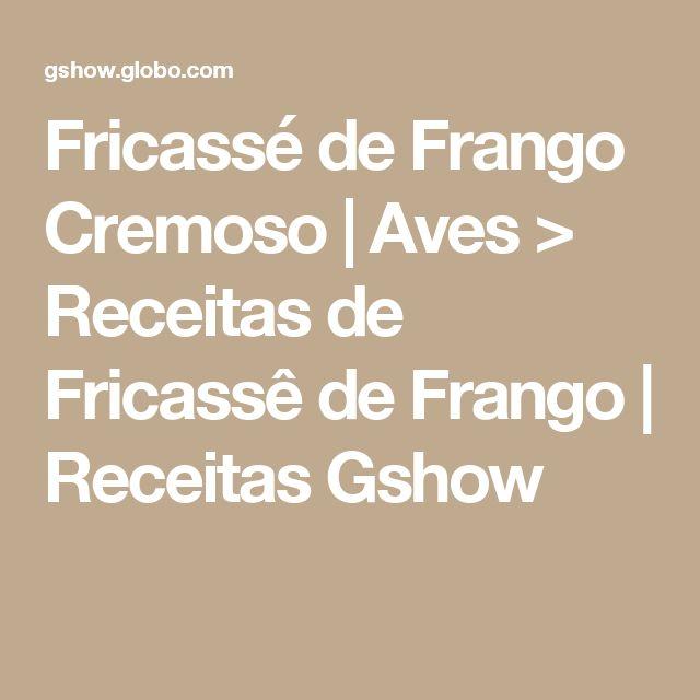 Fricassé de Frango Cremoso   Aves > Receitas de Fricassê de Frango   Receitas Gshow
