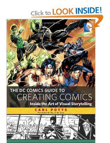 The DC Comics Guide to Creating Comics: Inside the Art of Visual Storytelling: Amazon.co.uk: Jim Lee, Carl Potts: Books