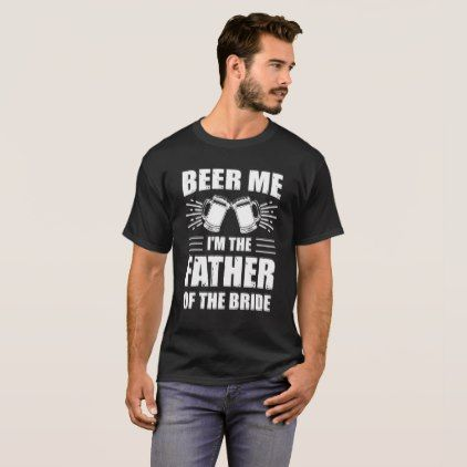 Beer me i'm the father of the bride T-Shirt - bride diy wedding marriage bridal