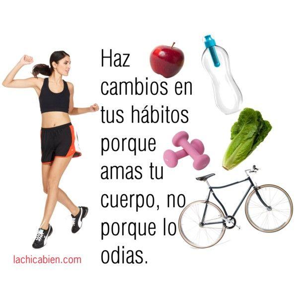 Haz cambios en tus hábitos porque amas tu cuerpo, no porque lo odias.