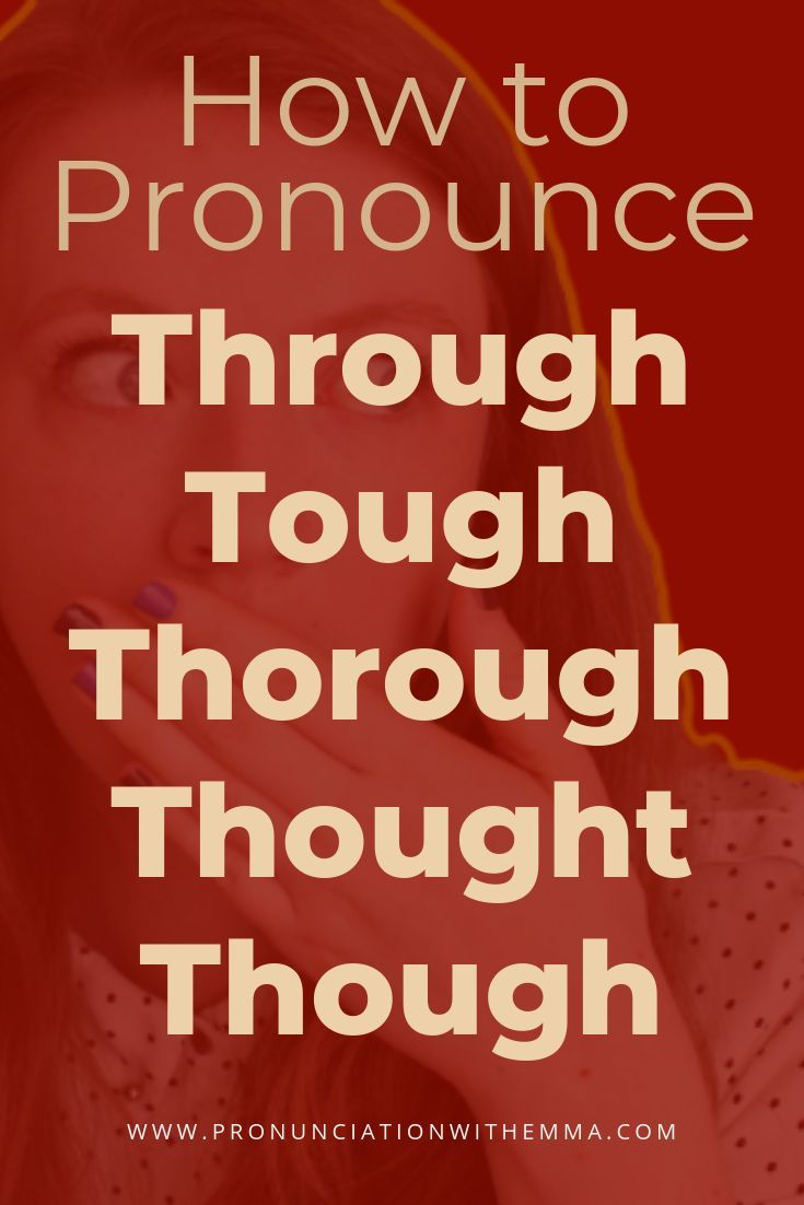 Learn how to pronounce through, tough, thorough, thought, and