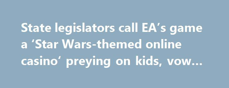 """State legislators call EA's game a 'Star Wars-themed online casino' preying on kids, vow action http://casino4uk.com/2017/11/22/state-legislators-call-eas-game-a-star-wars-themed-online-casino-preying-on-kids-vow-action/  """"This game is basically a Star Wars-themed online casino designed to lure kids into an addictive cycle of gambling money for a chance to win game...The post State legislators call EA's game a 'Star Wars-themed <b>online casino</b>' preying on kids, vow action appeared…"""