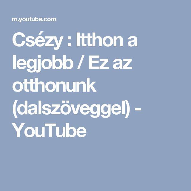 Csézy : Itthon a legjobb / Ez az otthonunk (dalszöveggel) - YouTube