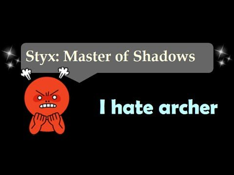 [1:18]I hate archer - Styx: Master Of Shadows