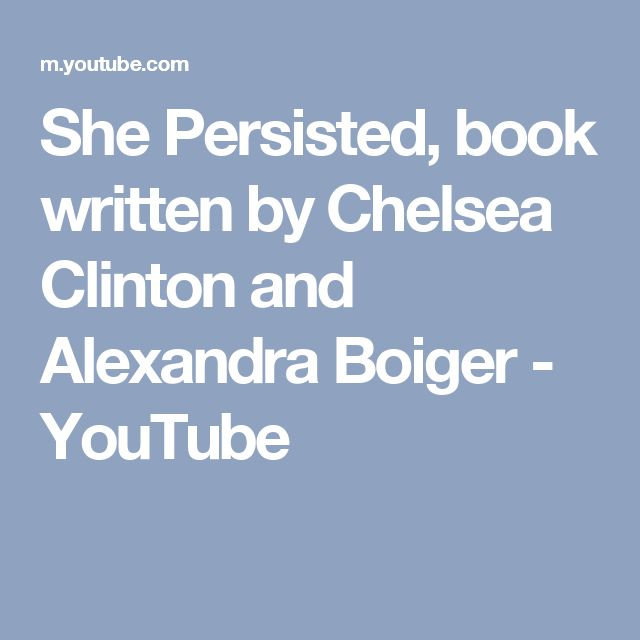 She Persisted, book written by Chelsea Clinton and Alexandra Boiger - YouTube