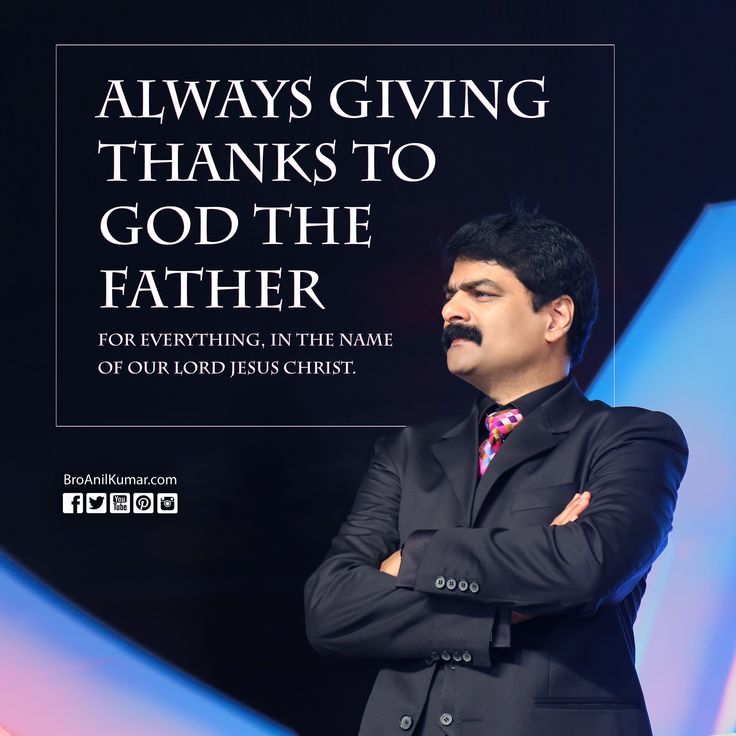 always giving thanks to God the Father for everything, in the name of our Lord Jesus Christ. Eph 5:20 #BroAnilKumar