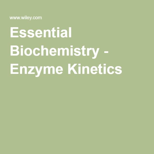 Essential Biochemistry - Enzyme Kinetics