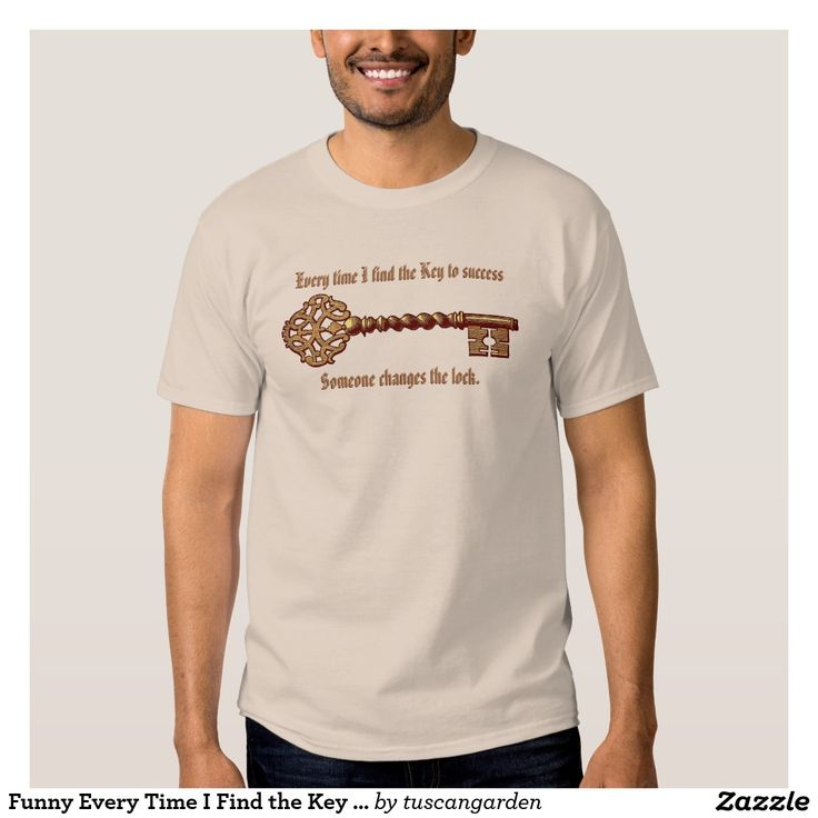 "Funny Every Time I Find the Key to Success T-shirt A custom tshirt with the expression ""Every time I find the key to success, someone changes the lock."" The saying is highlighted with an image of a vintage key. There is a template area on the back for your name or text."