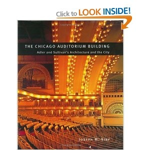 The Chicago Auditorium Building: Adler and Sullivan's Architecture and the City - incredible structure. The way they designed it so they could put rentable space on top of the event space was unprecedented.