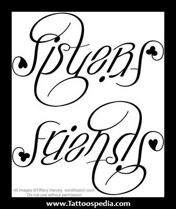 Sister Ambigram Tattoos...this is so creative! Spells Sistes and Friends!  Love it!!