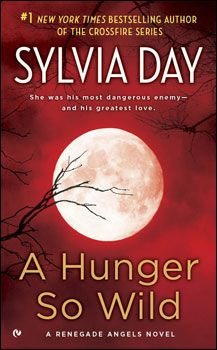 Sylvia Day A Hunger so Wild  Rated 5***** Just wow I love these books