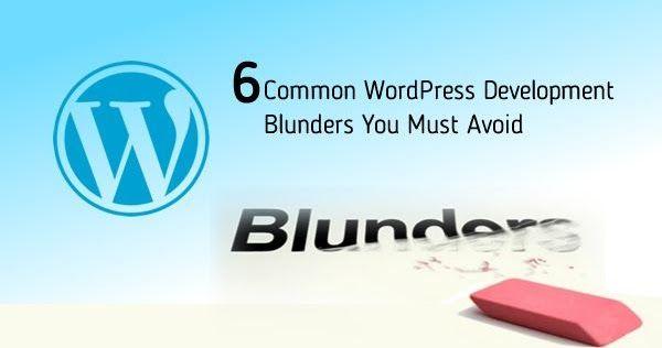6 Common WordPress Development Blunders You Must Avoid by https://heliossolutionsblog.blogspot.in/2017/02/wordpress-development-blunders.html