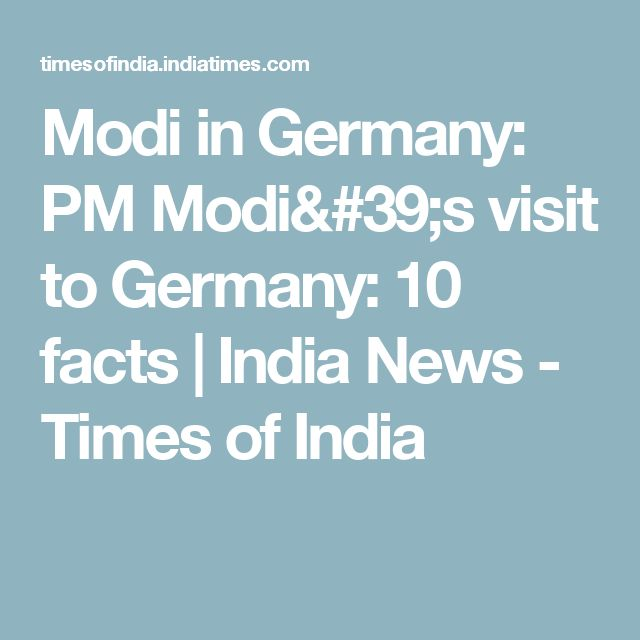 Modi in Germany: PM Modi's visit to Germany: 10 facts | India News - Times of India