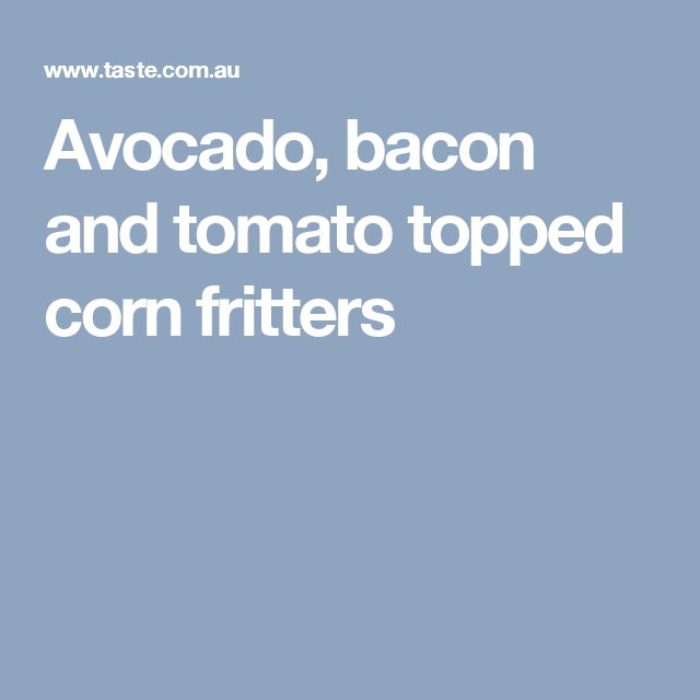 Avocado, bacon and tomato  topped corn fritters