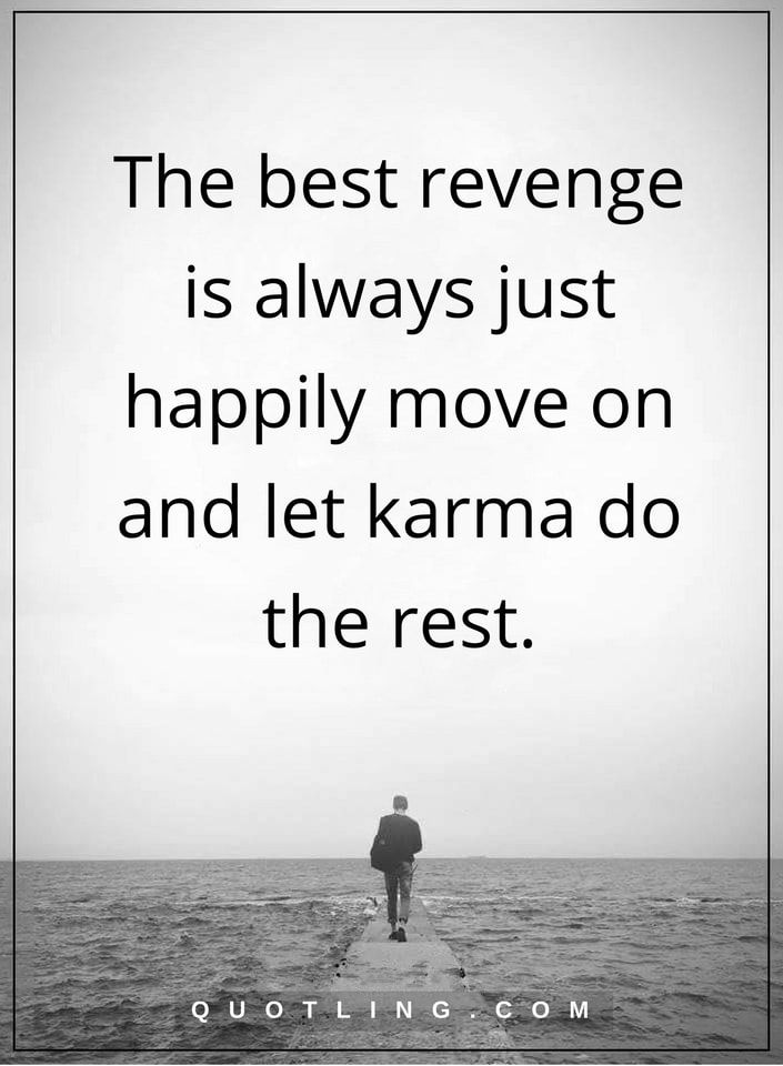 karma quotes The best revenge is always just happily move on and let karma do the rest.