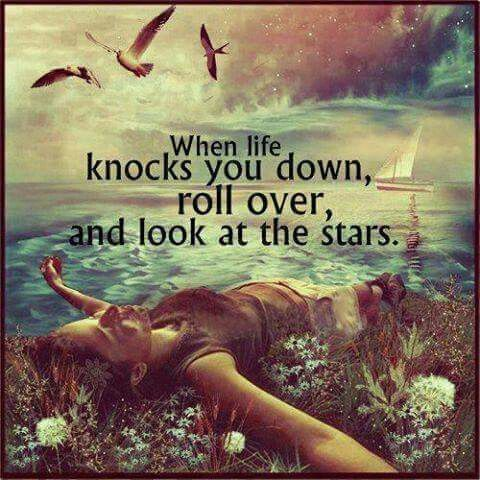 When life knocks you down roll over and look at the stars