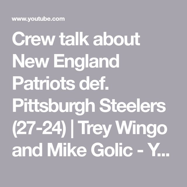 Crew talk about New England Patriots def. Pittsburgh Steelers (27-24) | Trey Wingo and Mike Golic - YouTube