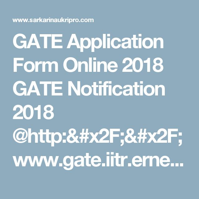 GATE Application Form Online 2018 GATE Notification 2018 @http://www.gate.iitr.ernet.in/