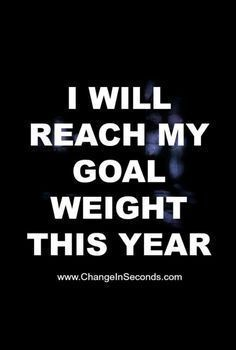 I Will Reach My Goal Weight This Year www.changeinsecon…