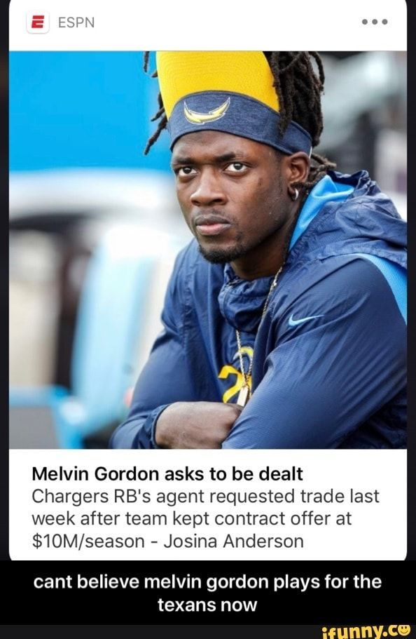 Melvin Gordon Asks To Be Dealt Chargers Rb S Agent Requested Trade Last Week After Team Kept Contract Offer At 1om Season Josina Anderson Cant Believe Melvin Gordon Plays For The Texans Now