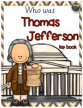 """Thomas Jefferson"" Lap bookWho Was Thomas Jefferson? If you want an exciting way to teach your kiddos about Thomas Jefferson, this unit is it. Filled with several Language Arts and Social Studies Standards and TEKS. Created and used with the Who Was Thomas Jefferson book series."